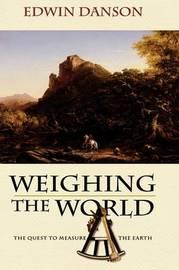 Weighing the World by Edwin Danson