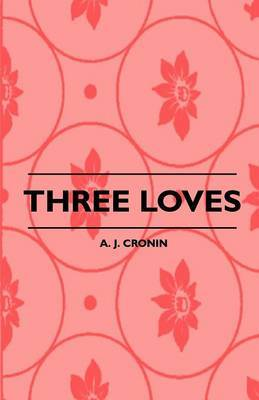 Three Loves by A.J. Cronin
