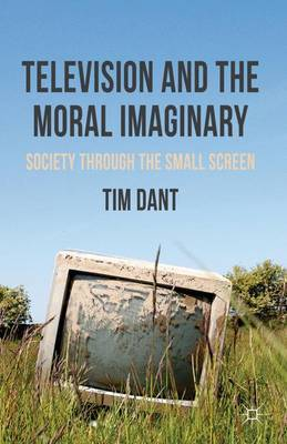 Television and the Moral Imaginary by T. Dant
