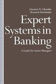 Expert Systems in Banking by Dimitris N Chorafas