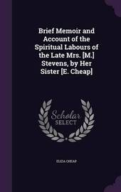 Brief Memoir and Account of the Spiritual Labours of the Late Mrs. [M.] Stevens, by Her Sister [E. Cheap] by Eliza Cheap