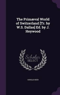 The Primaeval World of Switzerland [Tr. by W.S. Dallas] Ed. by J. Heywood by Oswald Heer image