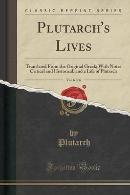 Plutarch's Lives, Vol. 6 of 6 by Plutarch Plutarch