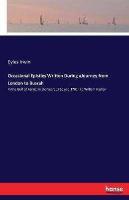 Occasional Epistles Written During Ajourney from London to Busrah by Eyles Irwin