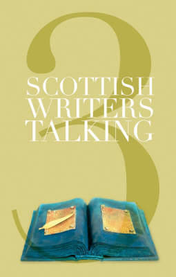 Scottish Writers Talking: v. 3 by Isobel Murray