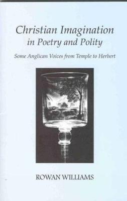 Christian Imagination in Poetry and Polity by Rowan Williams
