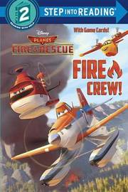 Fire Crew! (Disney Planes: Fire & Rescue) by Frank Berrios