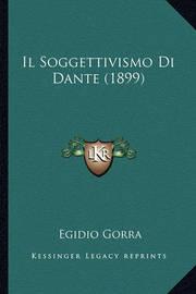 Il Soggettivismo Di Dante (1899) by Egidio Gorra