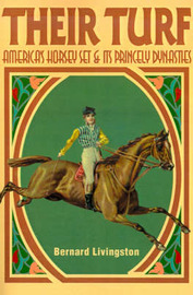 Their Turf: America's Horsey Set & Its Princely Dynasties by Bernard Livingston image