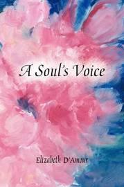 A Soul's Voice by Elizabeth D'Amour