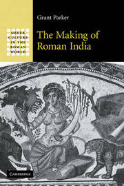 The Making of Roman India by Grant Parker