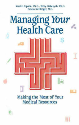 Managing Your Health Care: Making the Most of Your Medical Resources by Martin Gipson image