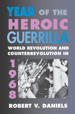 Year of the Heroic Guerrilla by Robert V Daniels