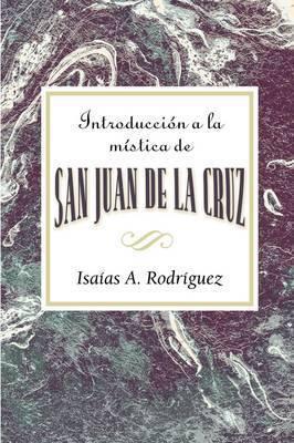 Introduccion a la Mistica de San Juan de La Cruz Aeth: An Introduction to the Mysticism of St. John of the Cross Aeth (Spanish) by Isaias A Rodriguez