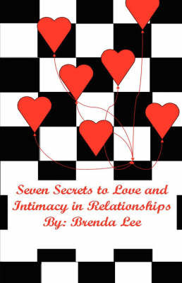 Seven Secrets to Love and Intimacy in Relationships by Brenda, Lee