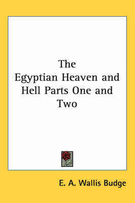 The Egyptian Heaven and Hell Parts One and Two by E.A.Wallis Budge