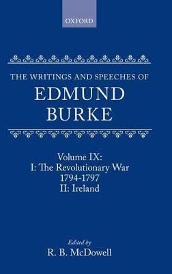 The Writings and Speeches of Edmund Burke: Volume IX: Part I. The Revolutionary War, 1794-1797; Part II. Ireland by Edmund Burke