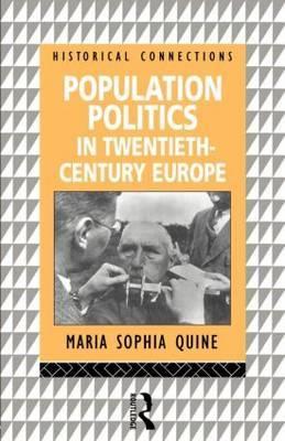 Population Politics in Twentieth Century Europe by Maria Sophia Quine
