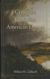 Cynicism and the Evolution of the American Dream by Wilber W Caldwell image