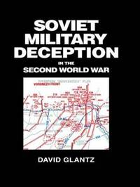 Soviet Military Deception in the Second World War by David M Glantz