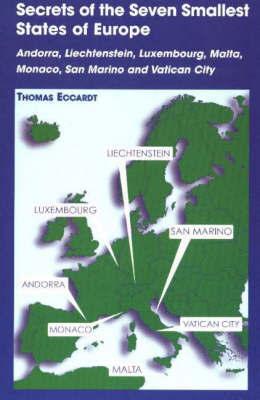 Secrets of the Seven Smallest States of Europe: Andorra, Liechtenstein, Luxembourg, Malta, Monaco, San Marino and Vatican City by Thomas Eccardt