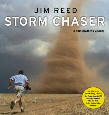 Storm Chaser: A Photographer's Journey by Jim Reed