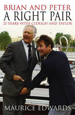 Brian and Peter a Right Pair: 21 Years with Clough and Taylor by Maurice Edwards image