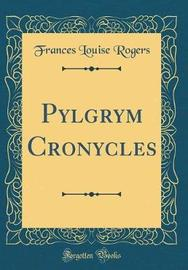 Pylgrym Cronycles (Classic Reprint) by Frances Louise Rogers image