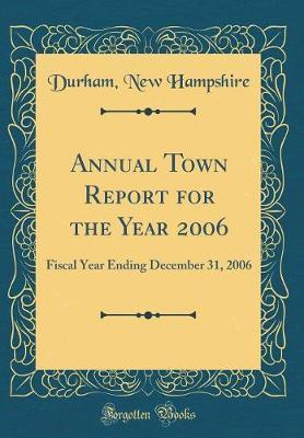 Annual Town Report for the Year 2006 by Durham New Hampshire