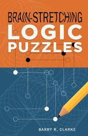 Brain-Stretching Logic Puzzles by Barry R. Clarke