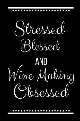 Stressed Blessed Wine Making Obsessed by Cool Journals Press
