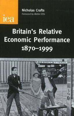Britain's Relative Economic Performance, 1870-1999 by Nicholas Crafts image