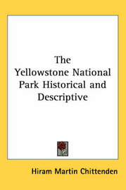 The Yellowstone National Park Historical and Descriptive by Hiram Martin Chittenden image