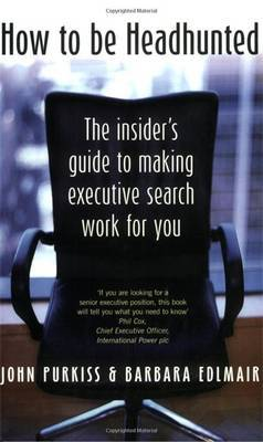 How To Be Headhunted by John Purkiss