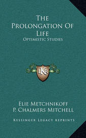 The Prolongation of Life: Optimistic Studies by Elie Metchnikoff