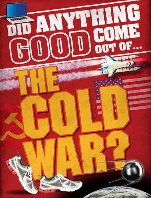 Did Anything Good Come Out of... the Cold War? by Paul Mason image