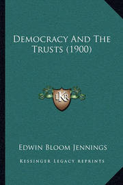 Democracy and the Trusts (1900) by Edwin Bloom Jennings