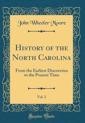 History of the North Carolina, Vol. 2 by John Wheeler Moore