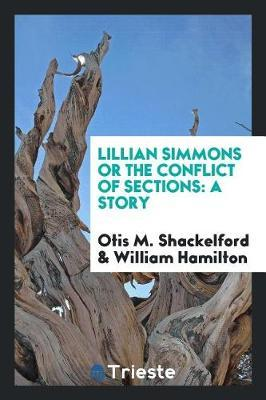 Lillian Simmons or the Conflict of Sections by Otis M Shackelford image