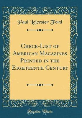 Check-List of American Magazines Printed in the Eighteenth Century (Classic Reprint) by Paul Leicester Ford