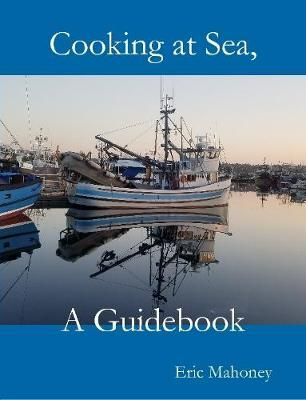 Cooking at Sea, a Guidebook by Eric Mahoney image