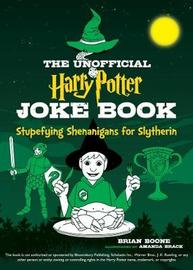 The Unofficial Harry Potter Joke Book: Stupefying Shenanigans for Slytherin by Brian Boone
