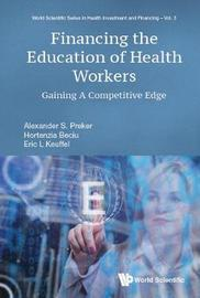 Financing The Education Of Health Workers: Gaining A Competitive Edge by Alexander S Preker
