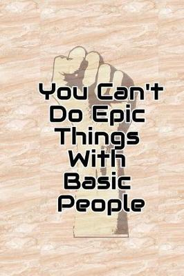 You Cant do Epic Things With Basic People by Lola Yayo