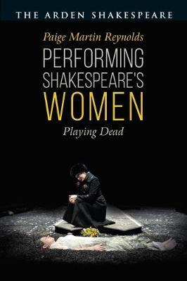 Performing Shakespeare's Women by Paige Martin Reynolds