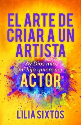 El Arte de Criar A Un Artista by Lilia Sixtos
