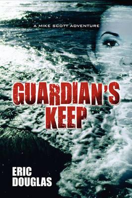 Guardian's Keep: A Mike Scott Adventure by Eric Douglas image