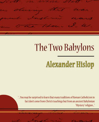 The Two Babylons - Alexander Hislop by Alexander Hislop