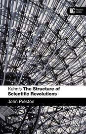 "Kuhn's ""The Structure of Scientific Revolutions"" by John Preston image"