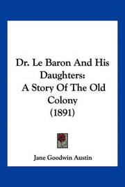 Dr. Le Baron and His Daughters: A Story of the Old Colony (1891) by Jane Goodwin Austin image